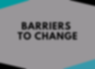 BARRIERS TO CHANGE (2).png