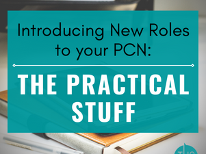 Introducing New Roles to your PCN: The Practical Stuff