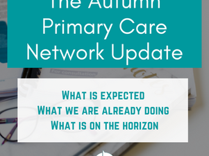 The Primary Care Network Autumn Update