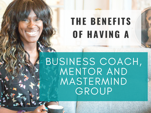 The Benefits of having a Mastermind Group, Business Coach and Mentor