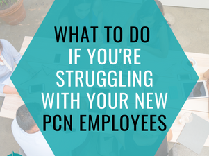 Struggling with your new Primary Care Network employees?