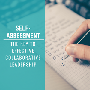 Self-Assessment – The Key to Effective Collaborative Leadership