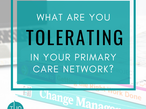 What are you tolerating in your Primary Care Network?