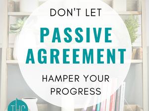 Don't Let Passive Agreement Hamper Your Progress