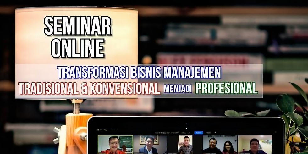 Seminar Transformasi Manajemen Tradisional & Konvensional menjadi Profesional & Profitable