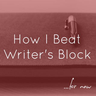 How I Beat Writer's Block...For Now