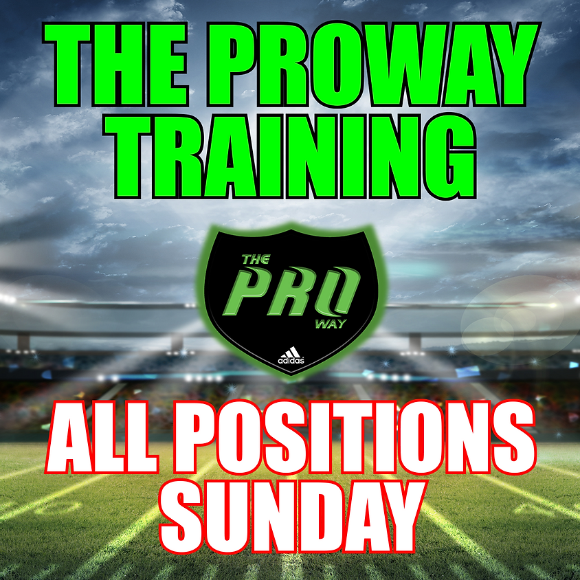 THE PROWAY TRAINING ALL POSITIONS SUNDAY AUGUST 25