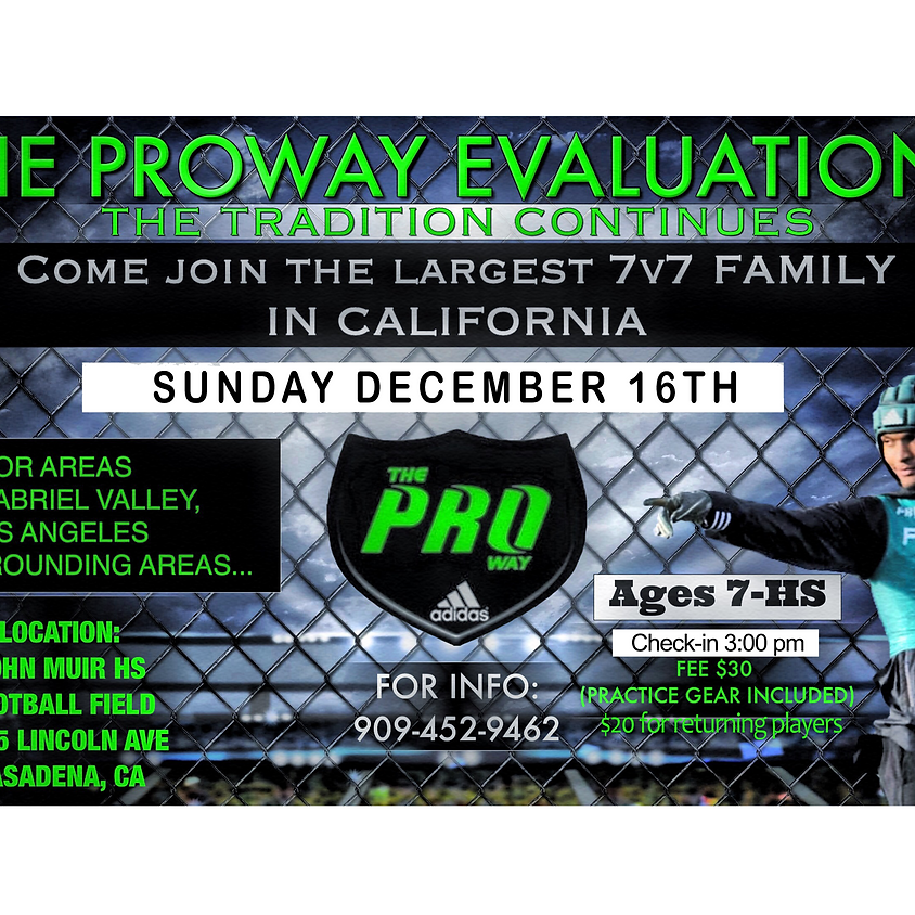 THE PROWAY 7V7 EVALUATIONS FOR AREAS  SAN GABRIEL VALLEY, SAN FERNANDO VALLEY AND LOS ANGELES