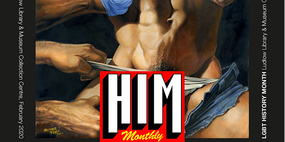 THROUGHOUT FEBRUARY: HIM The Role of Magazines & Icons in the Gay Community & the Gay Liberation Movement 1970s &80s (1)