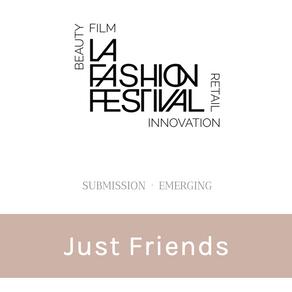 """""""JUST FRIENDS"""" en LA Fashion Festival"""