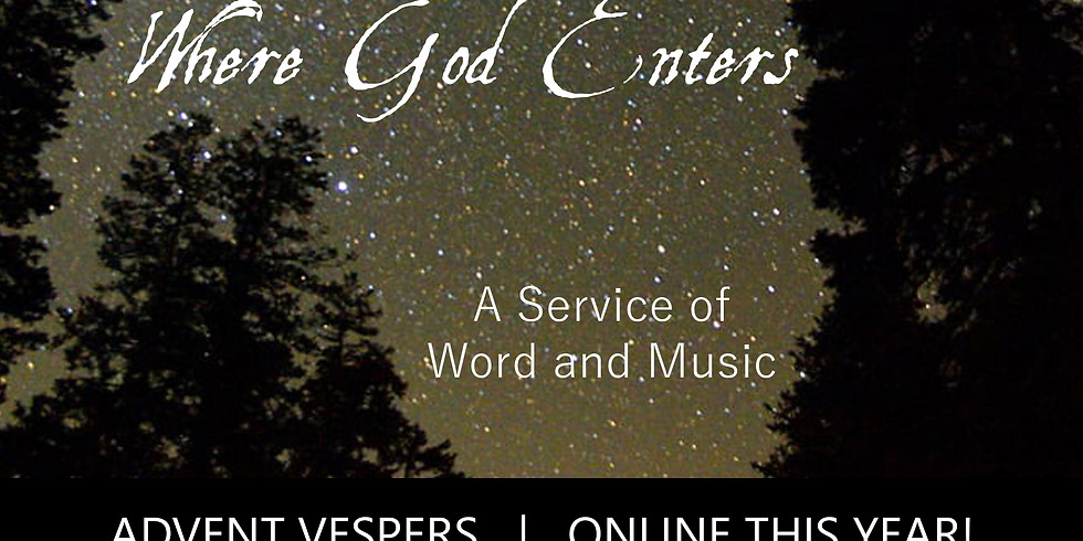 Advent Vespers: Where God Enters