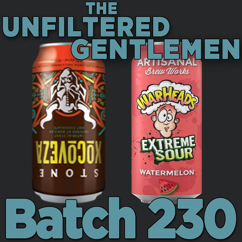 The Unfiltered Gentlemen Craft Beer Podcast Batch 230 with Stone Brewing's Xocoveza and Artisinal Brew Works Warheads Watermelon Sour