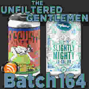 Listen to The Unfiltered Gentlemen Craft Beer Podcast Batch 164 with Ironfire Brewing's Poggy Style & Dogfish Head Brewing's Slightly Mighty
