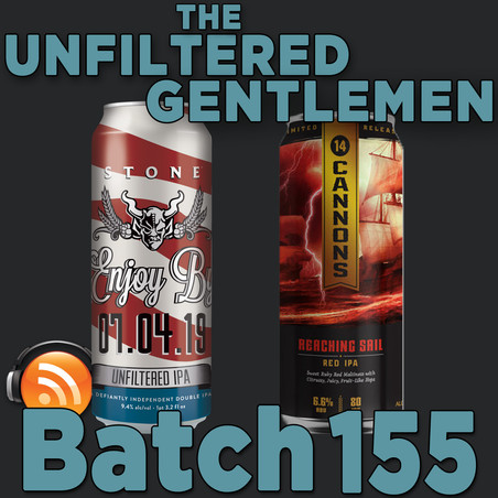Batch 155: Stone Enjoy By 07.04.19 & 14 Cannons Reaching Sail Red IPA