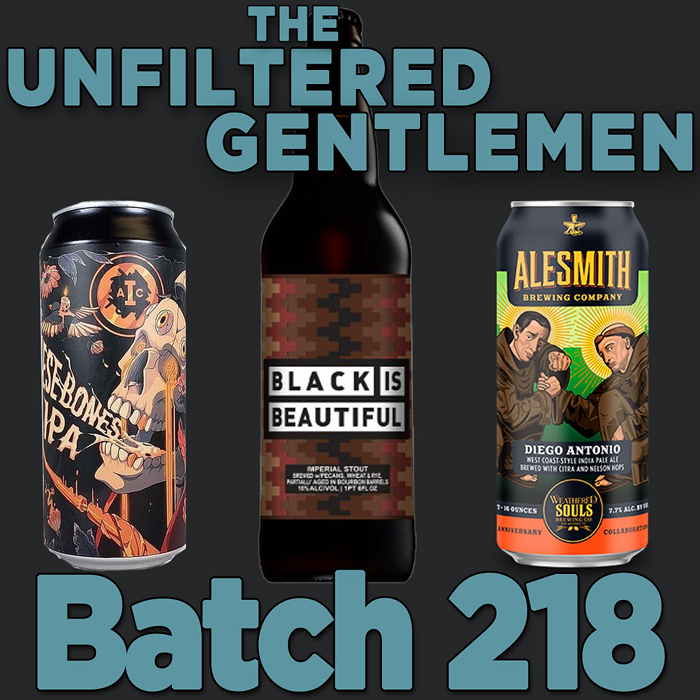 The Unfiltered Gentlemen Batch 218: Stone Brewing Black is Beautiful, Alesmith Brewing & Weathered Souls Diego Antonio & Institution Ales On These Bones