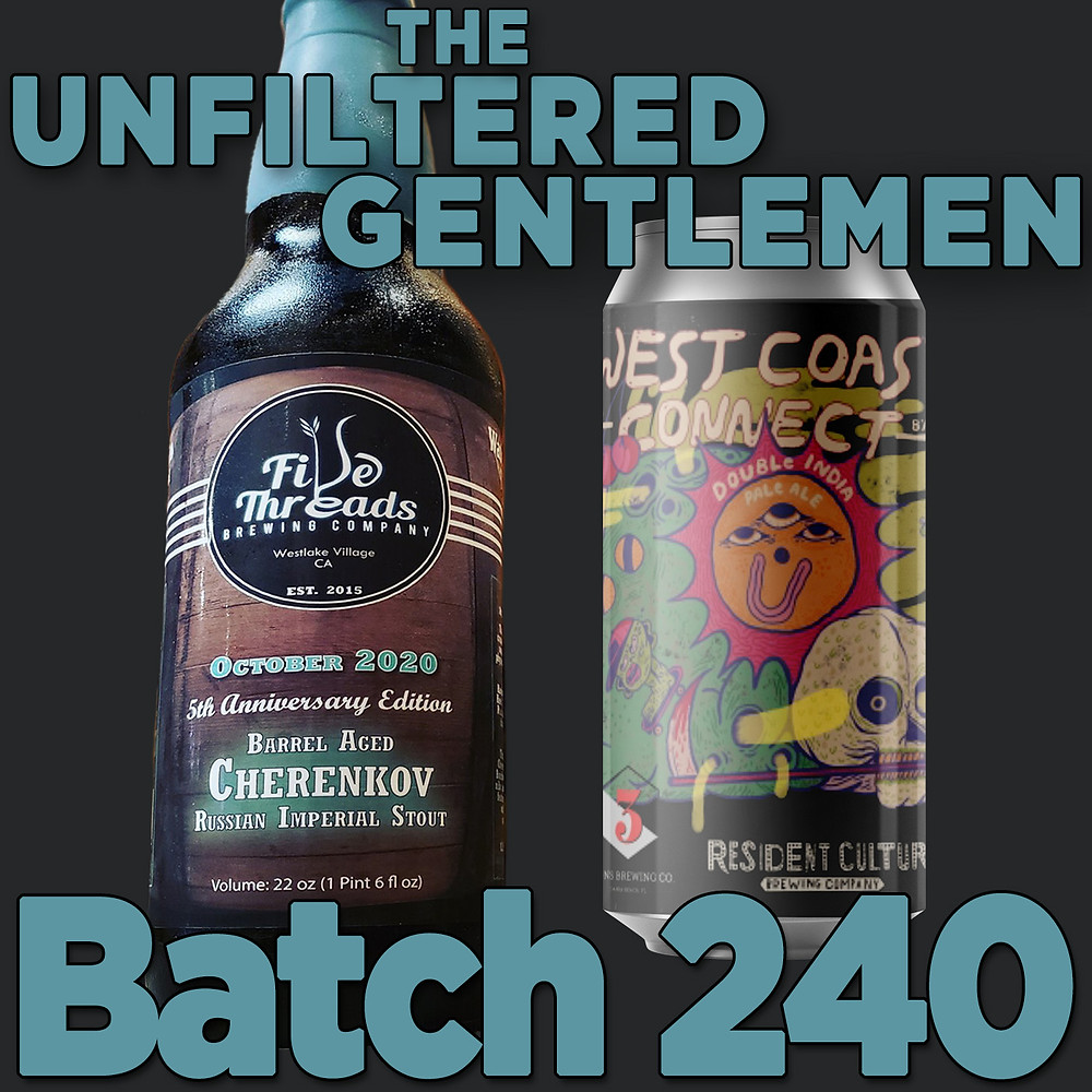 The Unfiltered Gentlemen Craft Beer Podcast Batch 240 with Resident Culture West Coast Connect & Five Threads 2020 Cherenkov 5th Anniversary Stout
