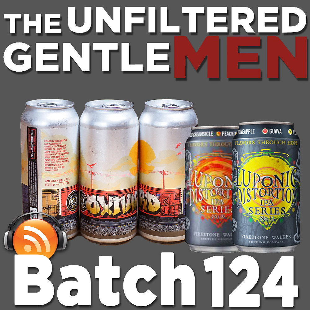 The Unfiltered Gentlemen Craft Beer Podcast with Casa Agria Oxnard Pale Ale & Firestone Walker Luponic Distortion