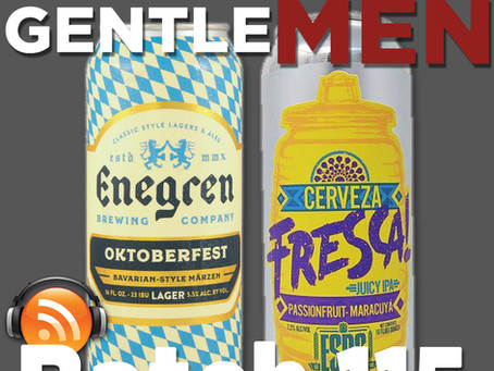Batch 115: Enegren Brewing's Oktoberfest & El Segundo Brewing's Cerveza Fresca Juicy IPA