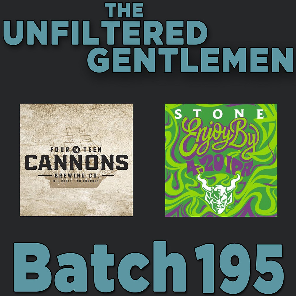 Listen to The Unfiltered Gentlemen Craft Beer Podcast Batch 195 with 14 Cannons and Stone Brewing Enjoy By 4.20