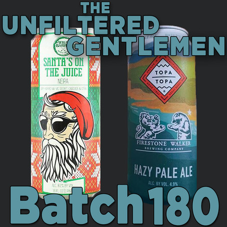 Batch 180: Firestone Walker & Topa Topa Hazy Pale Ale and Wild Barrel Brewing Santa's On The Juice