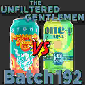 Listen to The Unfiltered Gentlemen Craft Beer Podcast Batch 192 with Stone Neverending Haze and Oskar Blue one-y.