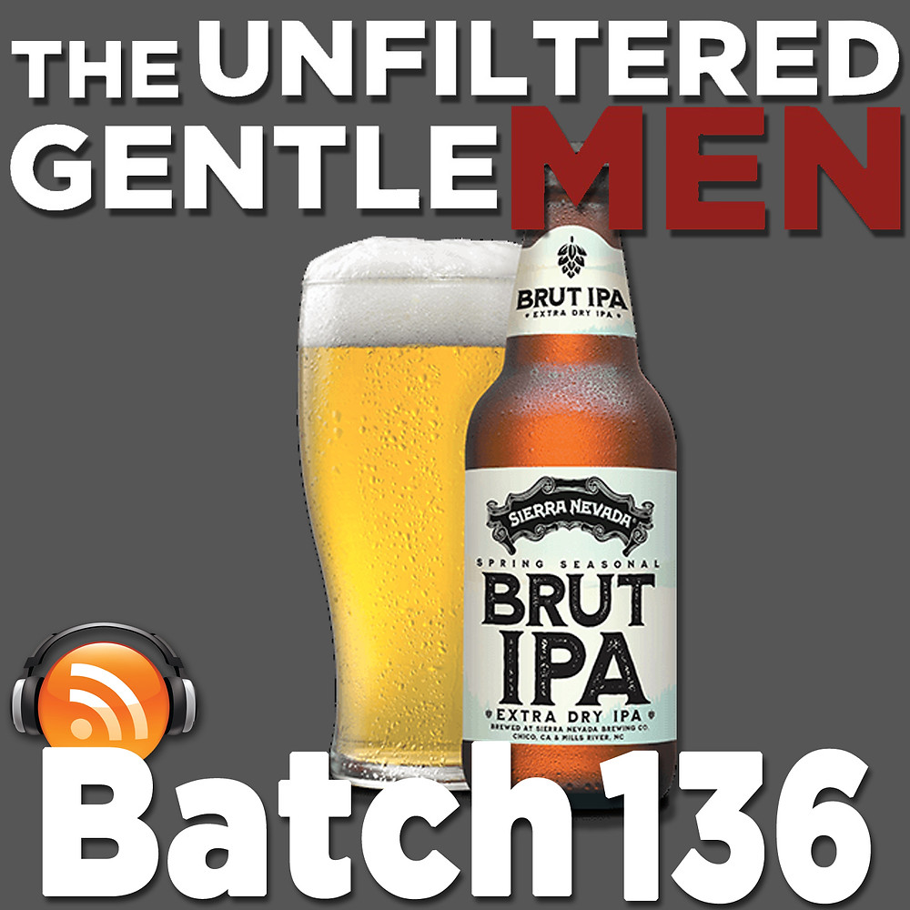 The Unfiltered Gentlemen Batch 136 Sierra Nevada Brut IPA