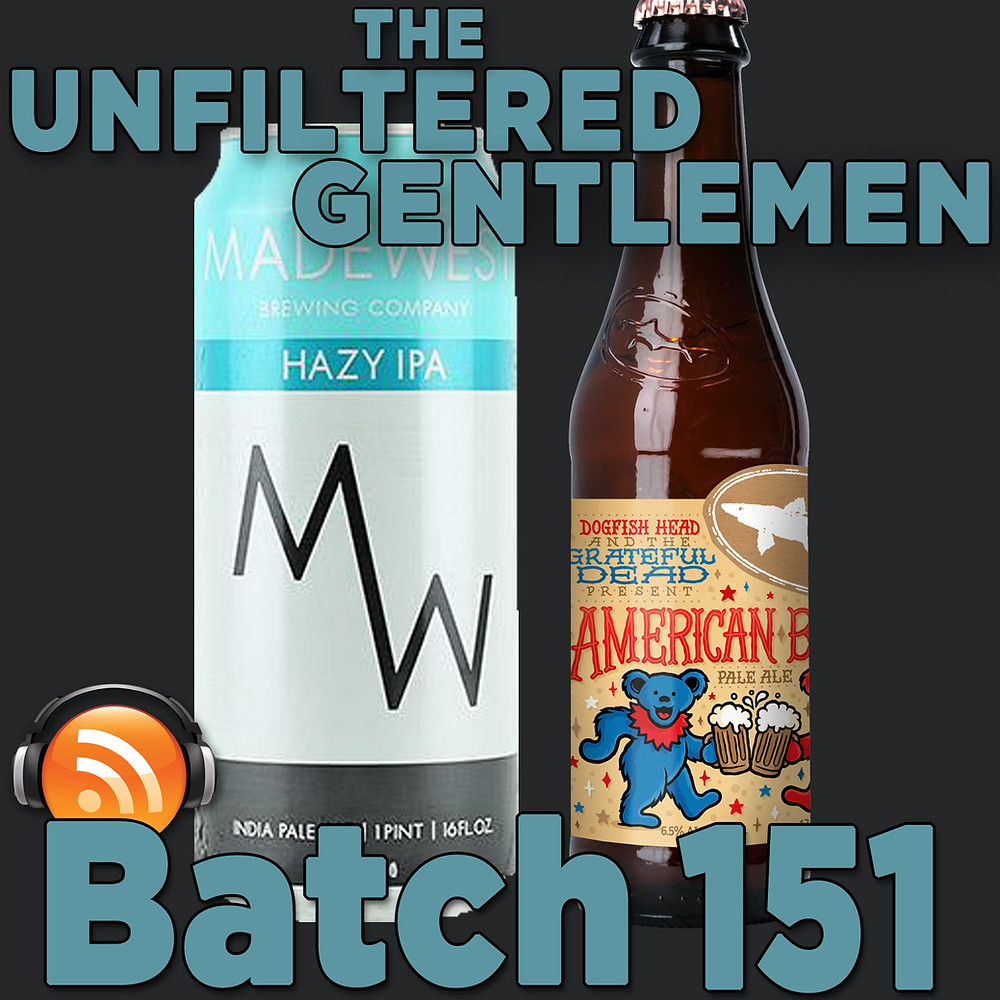 Listen to The Unfiltered Gentlemen Craft Beer Podcast Batch 151 with MadeWest & Dogfish Head Brewing
