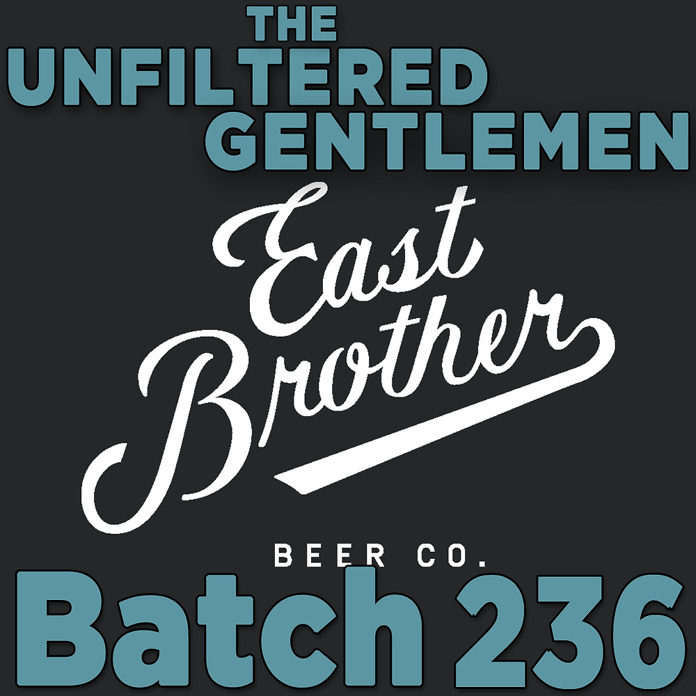 The Unfiltered Gentlemen Craft Beer Podcast Batch 236 with East Brother Beer Co's Rob Lightner