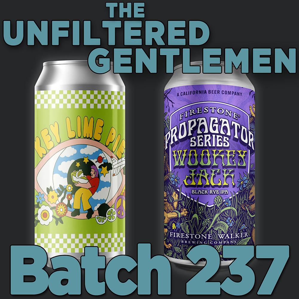 The Unfiltered Gentlemen Craft Beer Podcast Batch 237 with Firestone Walker's Wookey Jack Rye IPA & Prairie Artisan Ales Key Lime Pie Sour