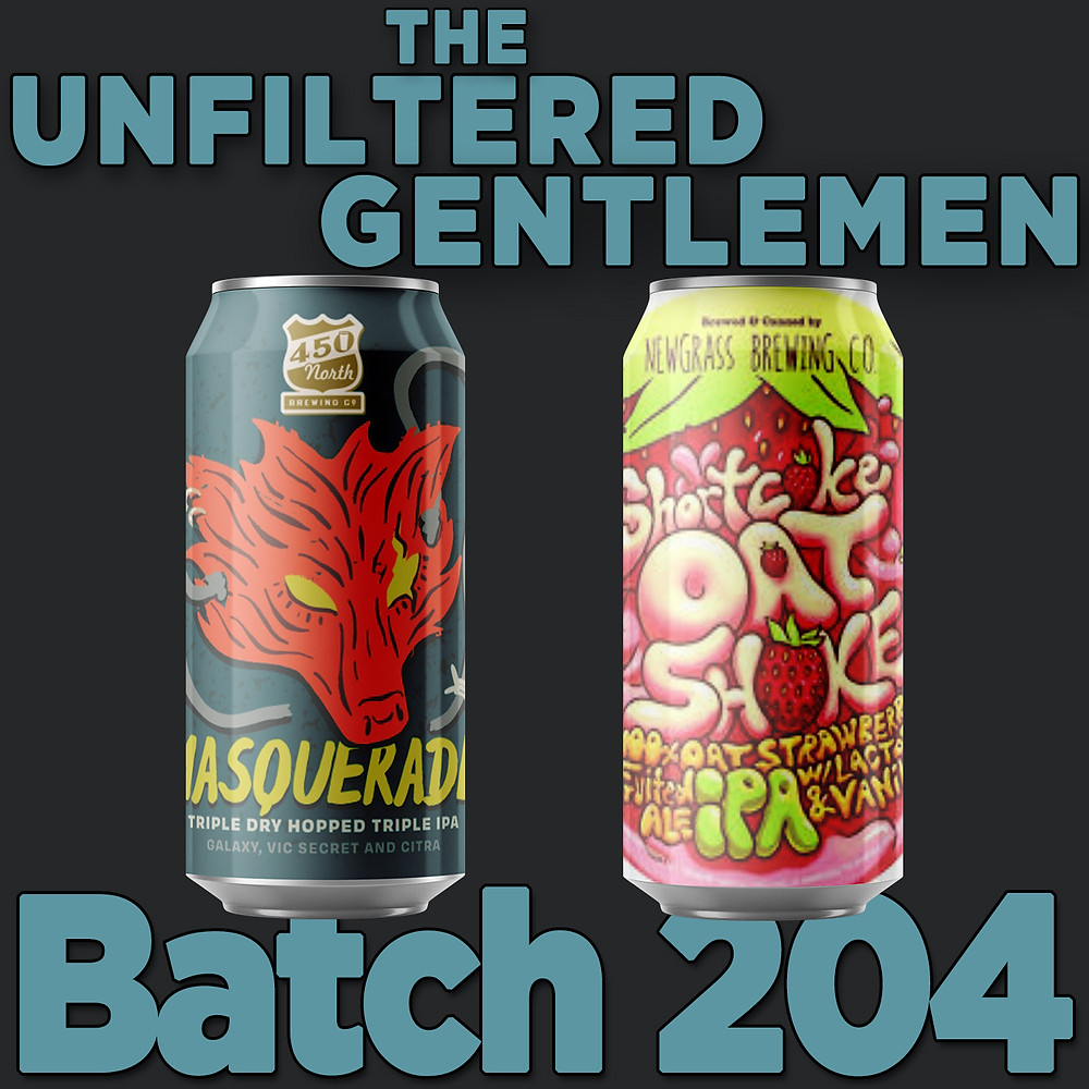 The Unfiltered Gentlemen Craft Beer Podcast Batch 204 450 North Brewing Masquerade Triple IPA, Newgrass Brewing Shortcake Oat Shake, Stone Brewing Tangerine Express Hazy IPA, and SLO Brew Cali Squeeze Blood Orange