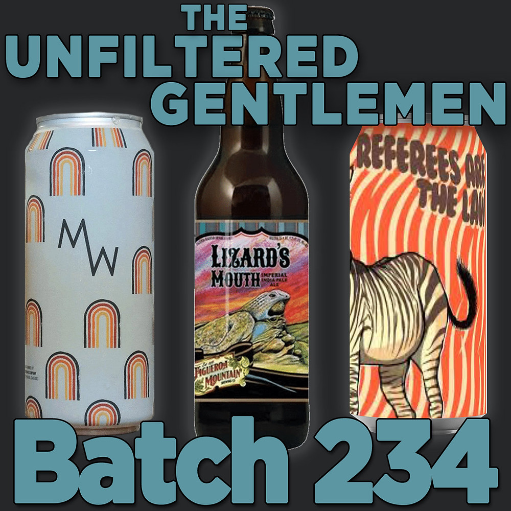 The Unfiltered Gentlemen Craft Beer Podcast Batch 234 with Tripping Animals Referees Are the Law, MadeWest Art Isn't Real & Figueroa Mountain Lizard's Mouth