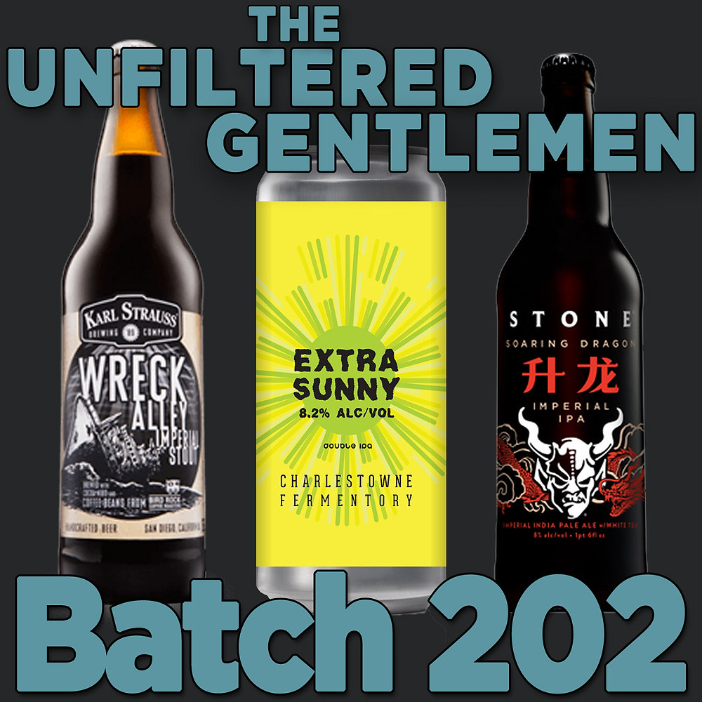 The Unfiltered Gentlemen Batch 202 Stone Soaring Dragon, Charles Towne Fermentory Extra Sunny Double IPA & Karl Strauss Wreck Alley Imperial Stout