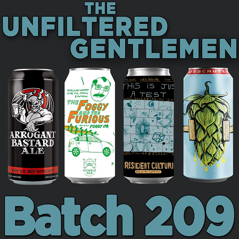 The Unfiltered Gentlemen Craft Beer Podcast Batch 209 with Arrogant Bastard Ale, Humble Sea Brewing's Foggy and the Furious, Resident Culture Brewing's This is Just a Test, and Deschutes Brewery's Fresh Squeezed