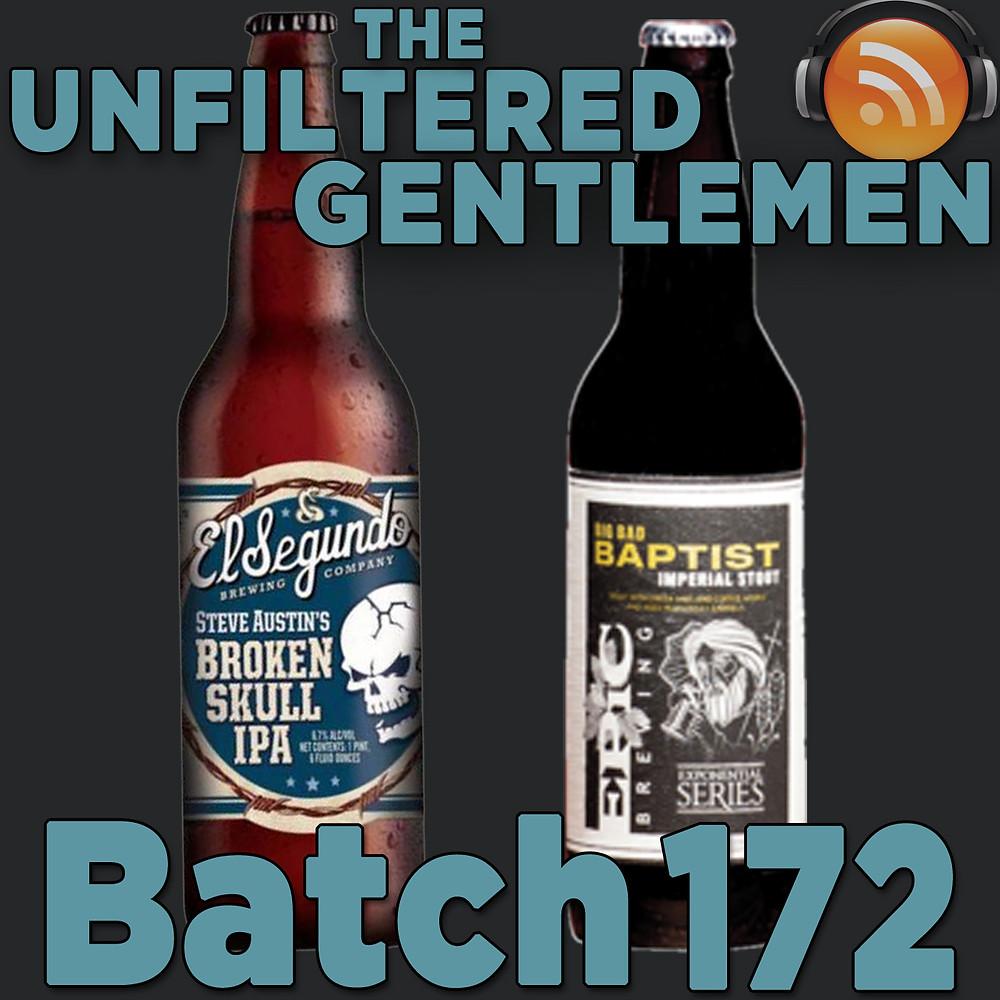Listen to The Unfiltered Gentlemen Craft Beer Podcast Batch 172 with El Segundo Brewing's Broken Skull IPA & Epic Brewing's Big Bad Baptist California Edition