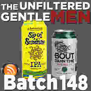 Listen to The Unfiltered Gentlemen Craft Beer Podcast Batch 148 Sip of Sunshine & 'Bout Damn Time