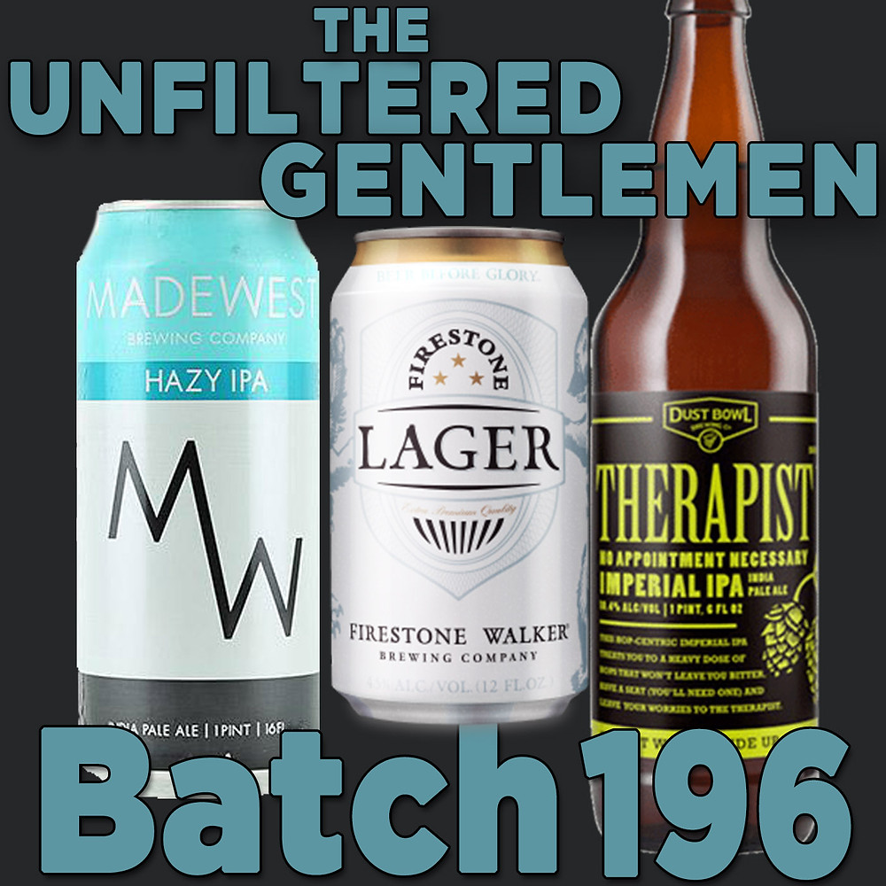 The Unfiltered Gentlemen Batch 196: Dust Bowl Brewing Therapist, Firestone Walker Lager & MadeWest Hazy IPA