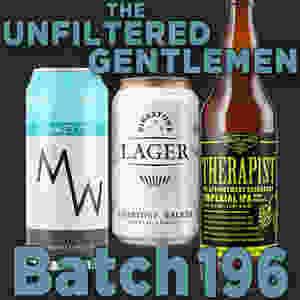 The Unfiltered Gentlemen Batch 196: Dust Bowl Brewing Therapist, Firestone Walker Lager & MadeWest Hazy IPA