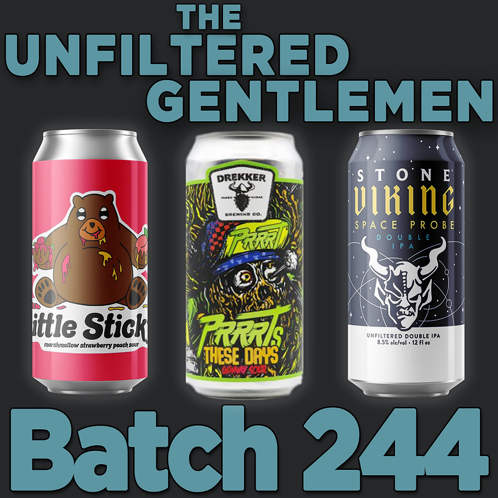 The Unfiltered Gentlemen Craft Beer Podcast Batch 244: Drekker's PRRRTs These Days, Junkyard Brewing Little Sticky & Stone's Viking Space Probe