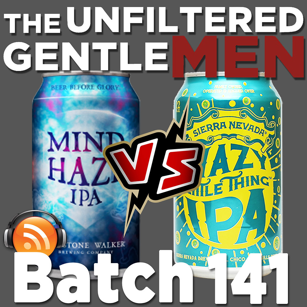 The Unfiltered Gentlemen Batch 141 Sierra Nevada Hazy Little Thing vs Firestone Walker Mind Haze