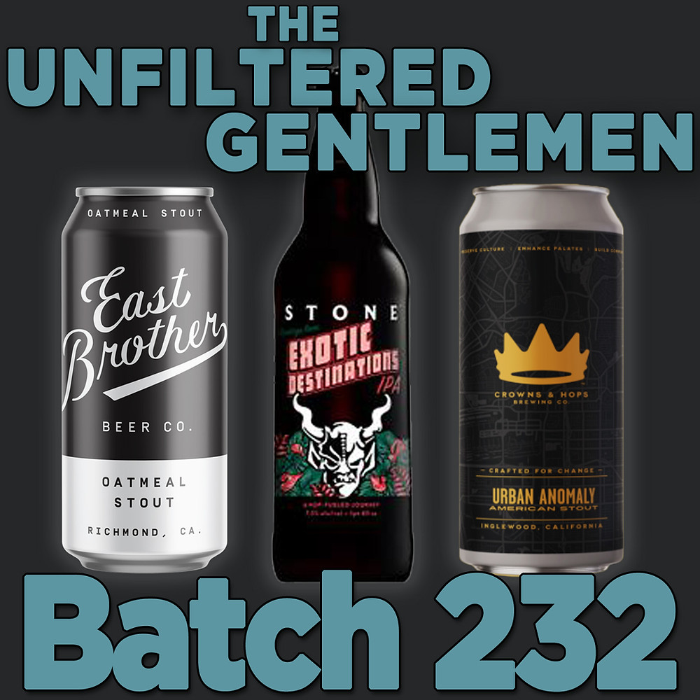 The Unfiltered Gentlemen Craft Beer Podcast with Crowns and Hops Urban Anomaly, East Brother Beer Co. Oatmeal Stout, and Stone Brewing's Exotic Destinations IPA