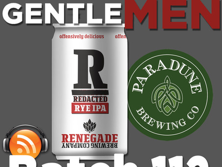 Batch 112: Renegade Brewing's Redacted IPA & Paradune Brewing's Belle Center Blonde