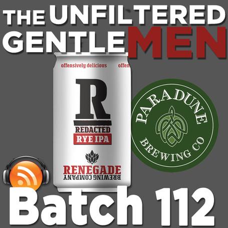 Batch 112: Renegade Brewing's Redacted IPA & Paradune Brewing's Belle Center Blonde