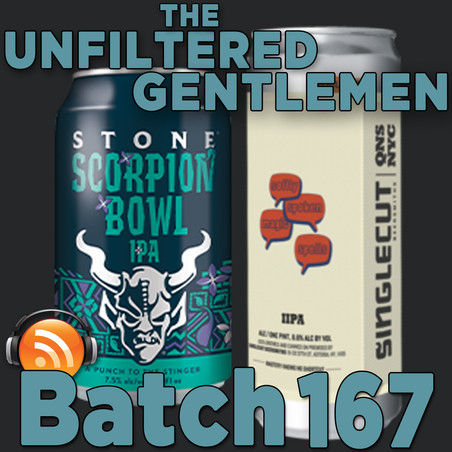 Batch 167: Stone Scorpion Bowl IPA & SingleCut Beersmiths Softly Spoken Magic Words