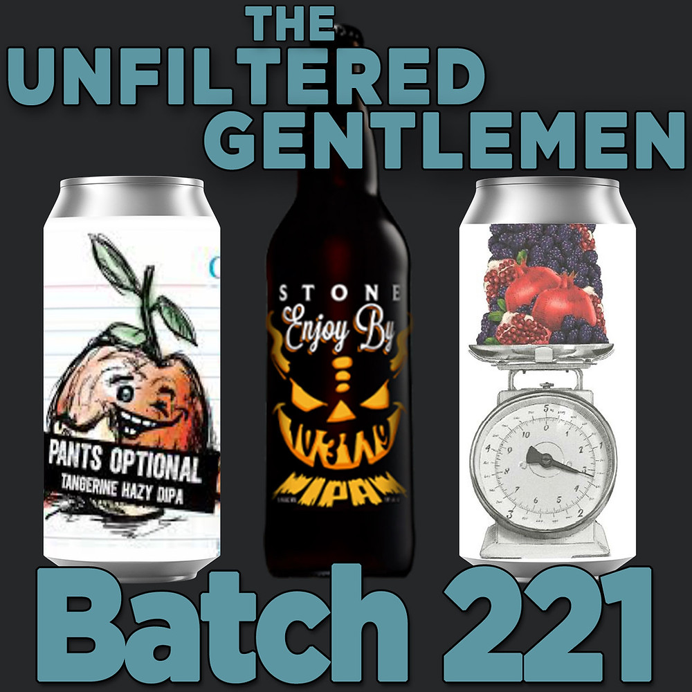 The Unfiltered Gentlemen Batch 221with Stone Enjoy By 10.31.20, The Veil Brewing's Twice The Daily Serving & Catawba Brewing's Pants Optional Hazy IPA