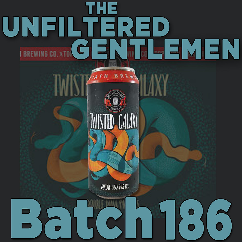 Listen to The Unfiltered Gentlemen Craft Beer Podcast Batch 186 with Toppling Goliath Twisted Galaxy DIPA