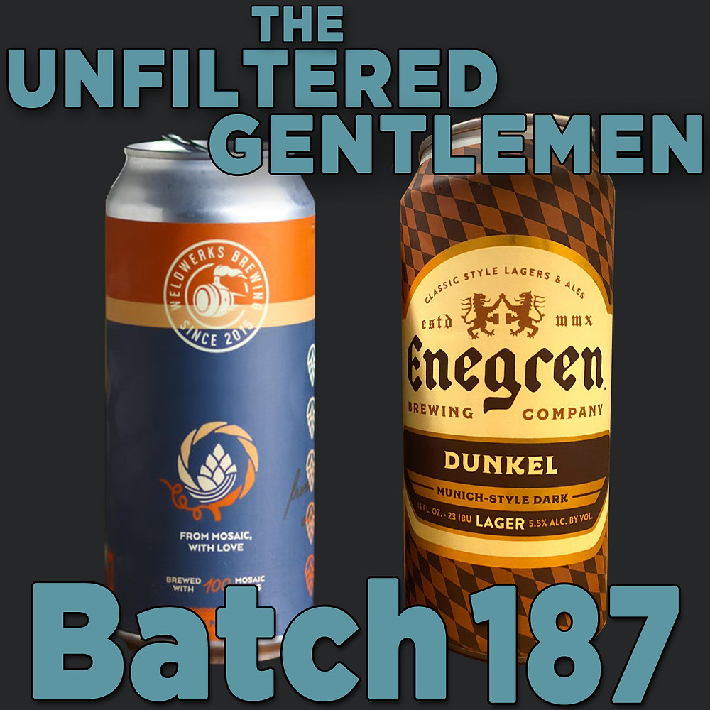 Listen to The Unfiltered Gentlemen Craft Beer Podcast Batch 187 with Weldwerks From Mosaic, With Love and Enegren's Dunkel