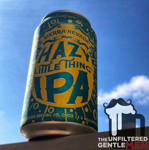 The Unfiltered Gentlemen Craft Beer Podcast with Sierra Nevada Hazy Little Thing IPA