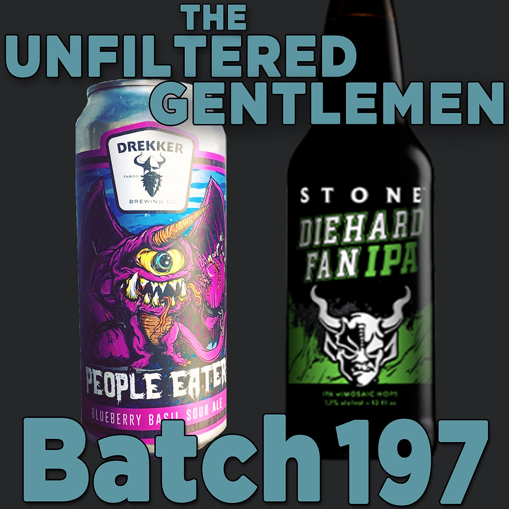 Listen to The Unfiltered Gentlemen Craft Beer Podcast Batch 197 with Stone Brewing Diehard IPA, Enjoy By 4.20, and Drekker Brewing People Eater