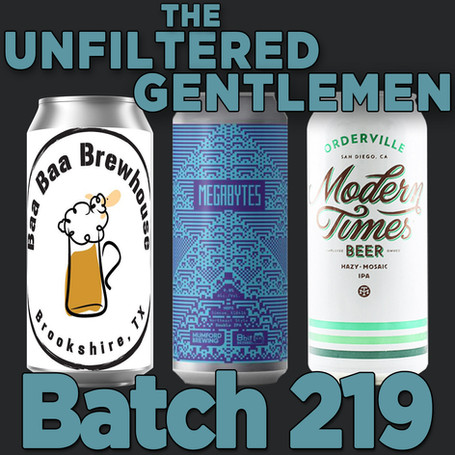 Batch 219: Mumford/8bit Brewing Megabytes, Baa Baa Brewhouse Bààrkin NEIPA & Modern Times Orderville