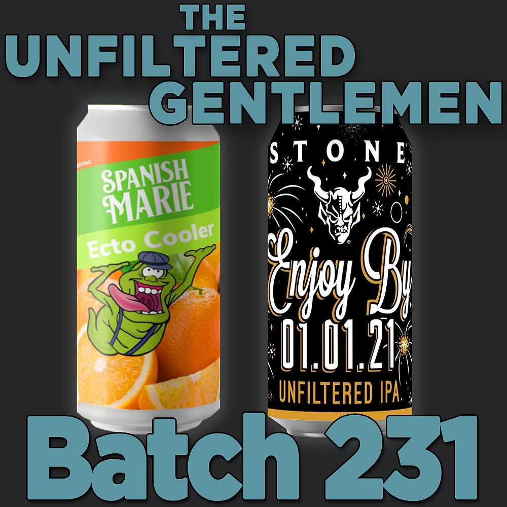 The Unfiltered Gentlemen Craft Beer Podcast Batch 231 with Spanish Marie Brewery's Ecto Cooler and Stone Brewing's Enjoy By 01.01.21 Unfiltered IPA